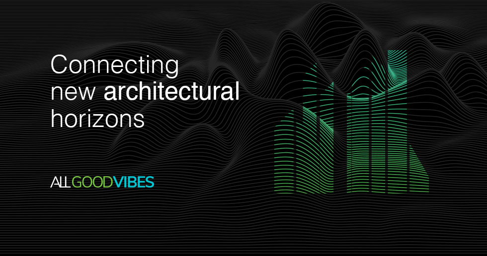 ALL GOOD VIBES - connecting new architectural horizons